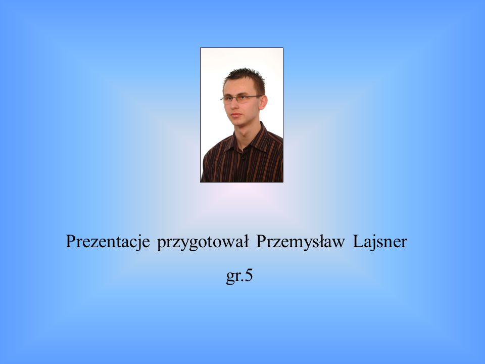 Prezentacje przygotował Przemysław Lajsner