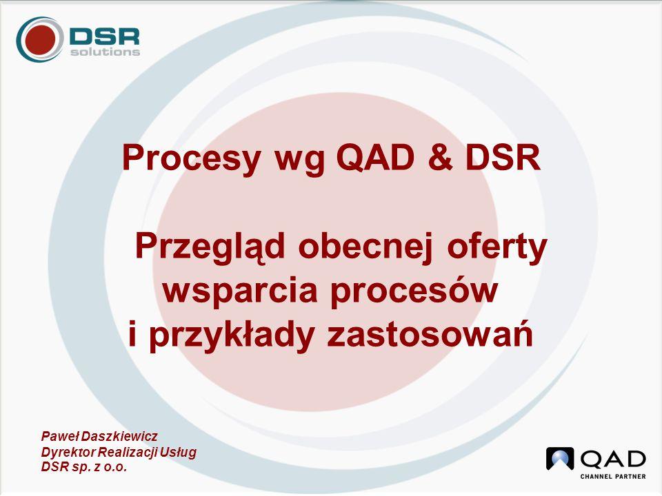 Procesy wg QAD & DSR Przegląd obecnej oferty wsparcia procesów i przykłady zastosowań