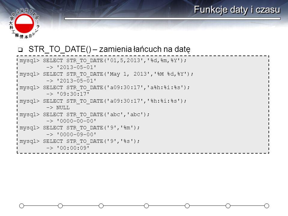 Funkcje daty i czasu STR_TO_DATE() – zamienia łańcuch na datę