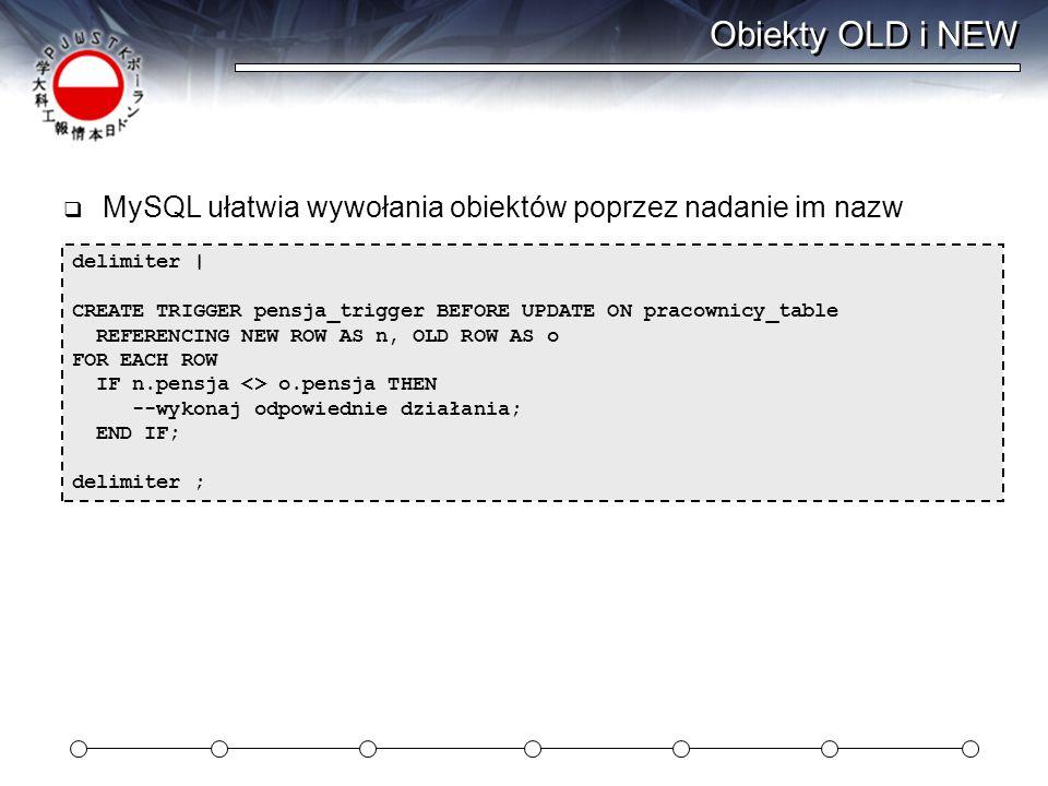 Obiekty OLD i NEW MySQL ułatwia wywołania obiektów poprzez nadanie im nazw. delimiter |
