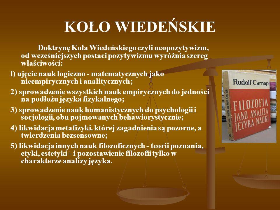 KOŁO WIEDEŃSKIE Doktrynę Koła Wiedeńskiego czyli neopozytywizm, od wcześniejszych postaci pozytywizmu wyróżnia szereg właściwości: