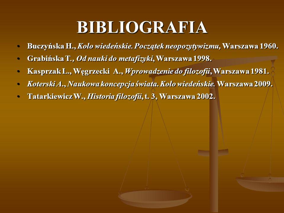 BIBLIOGRAFIA Buczyńska H., Koło wiedeńskie. Początek neopozytywizmu, Warszawa 1960. Grabińska T., Od nauki do metafizyki, Warszawa 1998.
