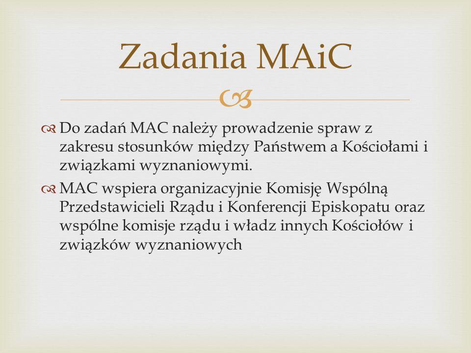 Zadania MAiC Do zadań MAC należy prowadzenie spraw z zakresu stosunków między Państwem a Kościołami i związkami wyznaniowymi.