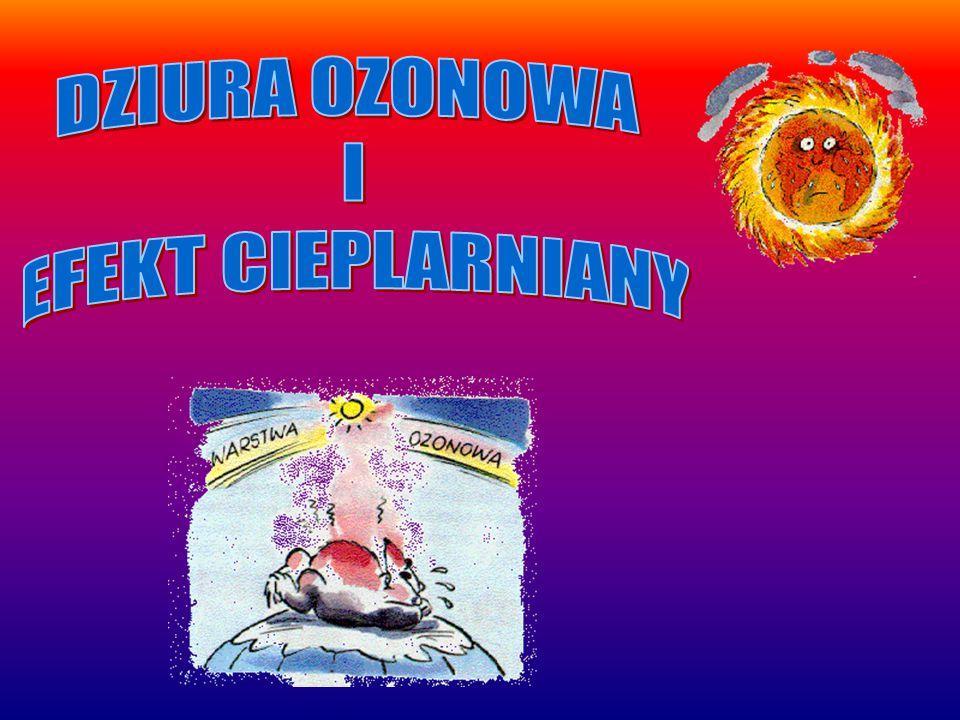 DZIURA OZONOWA I EFEKT CIEPLARNIANY