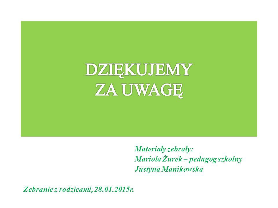 DZIĘKUJEMY ZA UWAGĘ Materiały zebrały: Mariola Żurek – pedagog szkolny