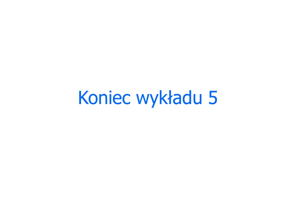 Koniec wykładu 5