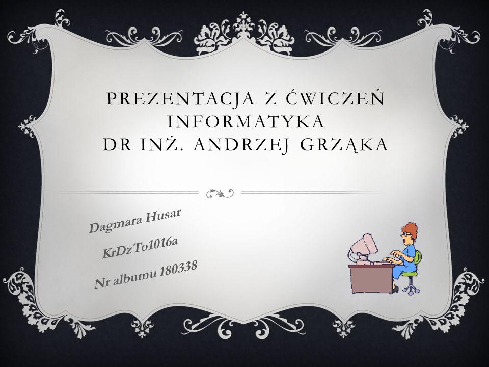 Prezentacja z ćwiczeń Informatyka dr inż. Andrzej Grząka