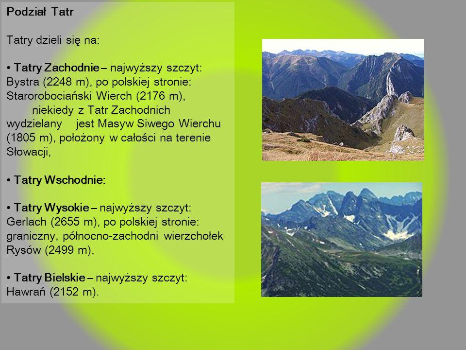 Podział Tatr Tatry dzieli się na: • Tatry Zachodnie – najwyższy szczyt: Bystra (2248 m), po polskiej stronie: Starorobociański Wierch (2176 m),