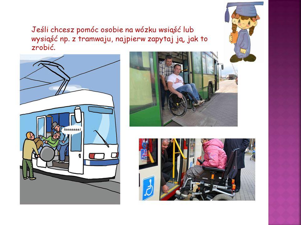 Jeśli chcesz pomóc osobie na wózku wsiąść lub wysiąść np