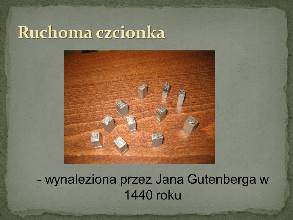 - wynaleziona przez Jana Gutenberga w 1440 roku