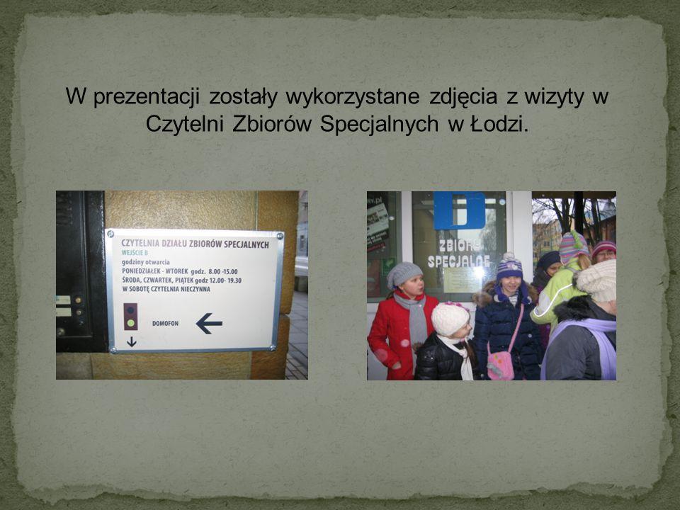 W prezentacji zostały wykorzystane zdjęcia z wizyty w Czytelni Zbiorów Specjalnych w Łodzi.
