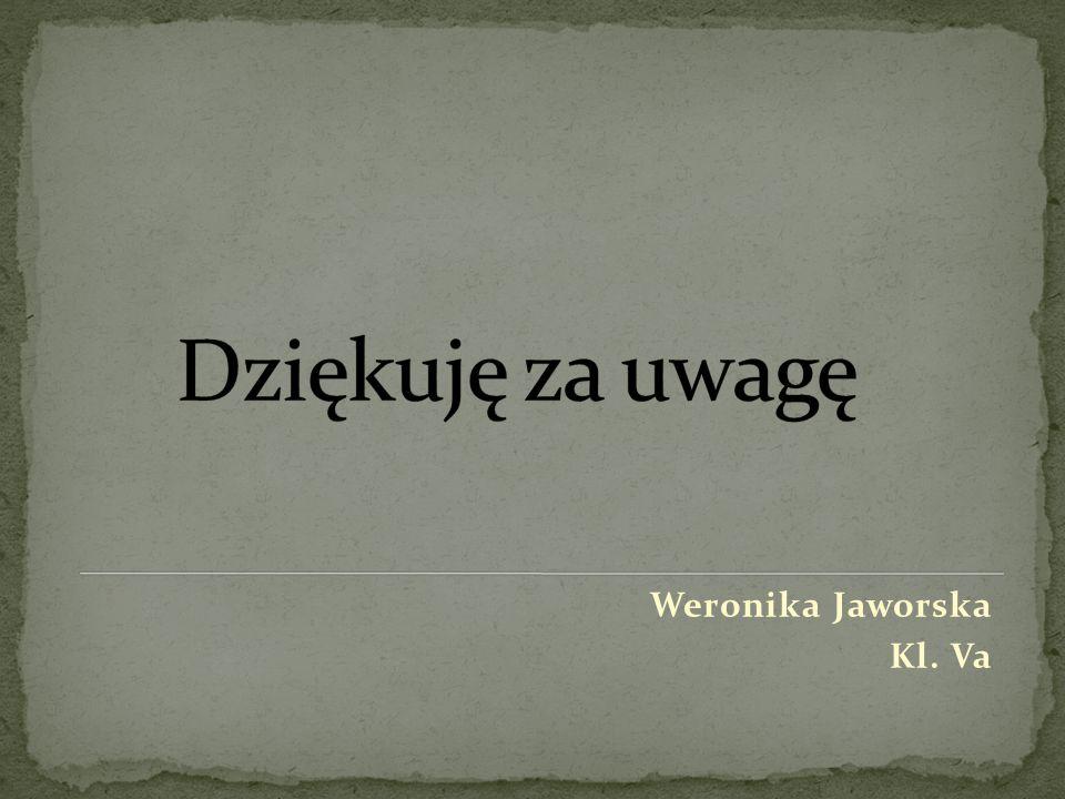 Dziękuję za uwagę Weronika Jaworska Kl. Va