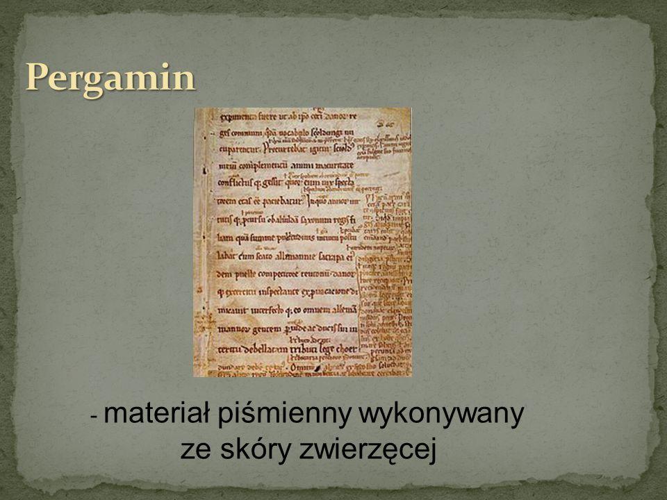 Pergamin - materiał piśmienny wykonywany ze skóry zwierzęcej
