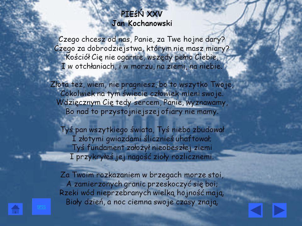 PIEśŃ XXV Jan Kochanowski Czego chcesz od nas, Panie, za Twe hojne dary.