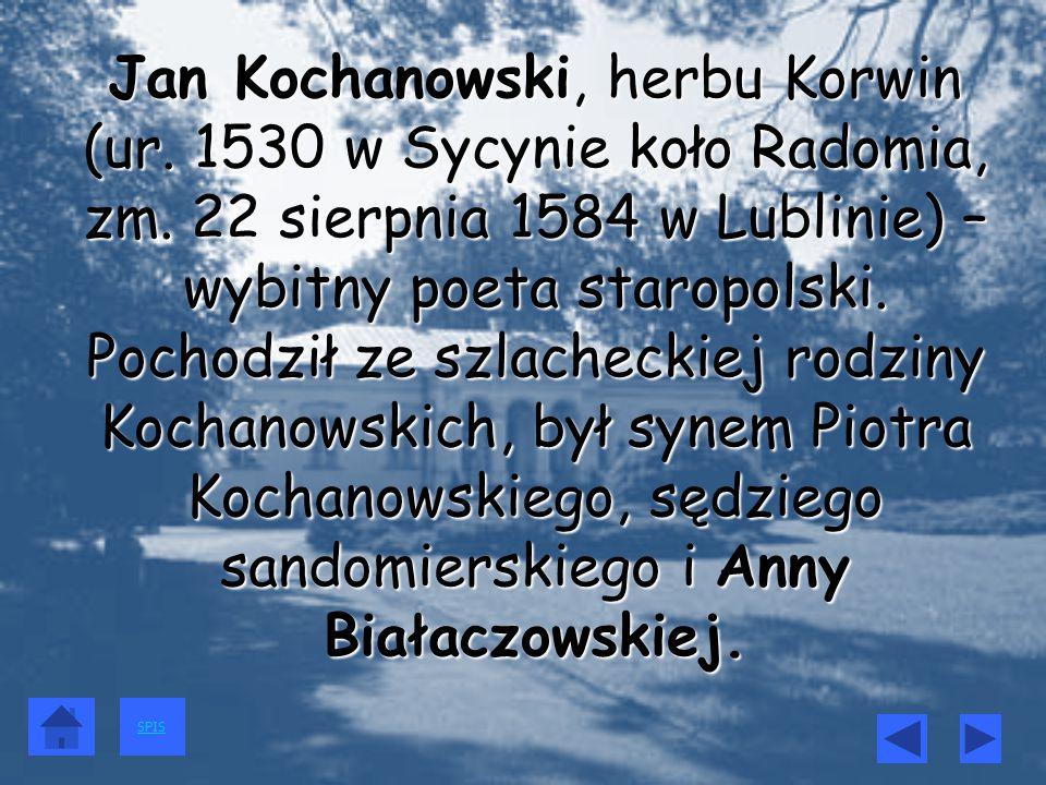 Jan Kochanowski, herbu Korwin (ur. 1530 w Sycynie koło Radomia, zm