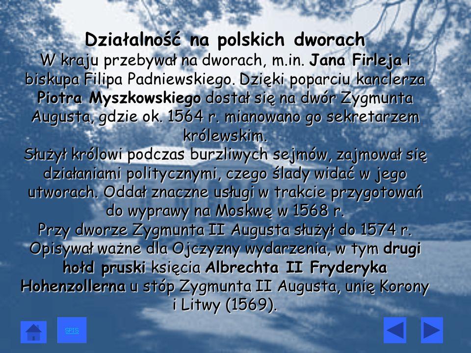 Działalność na polskich dworach W kraju przebywał na dworach, m. in