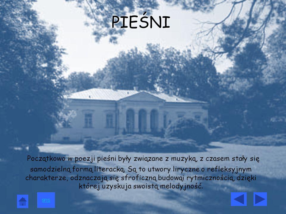 PIEŚNI Początkowo w poezji pieśni były związane z muzyką, z czasem stały się samodzielną formą literacką.