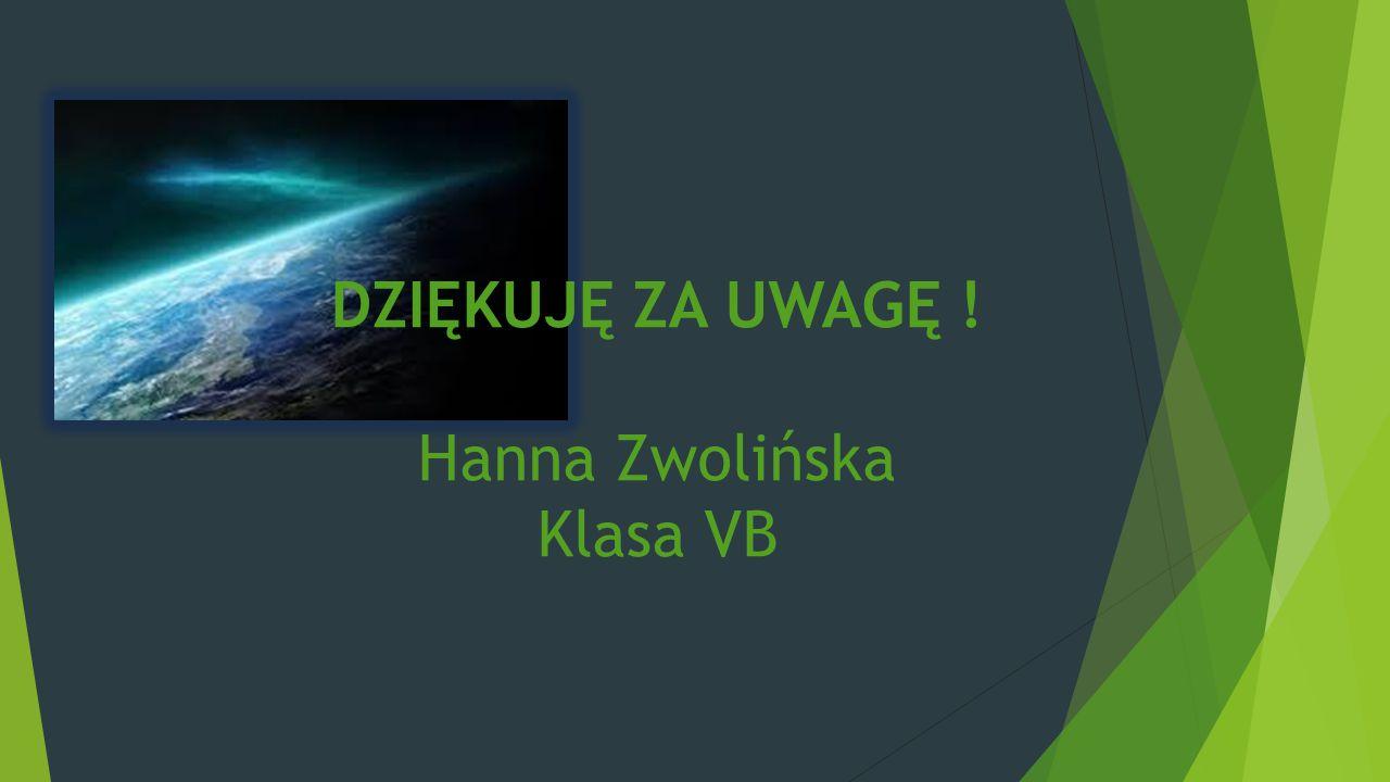 DZIĘKUJĘ ZA UWAGĘ ! Hanna Zwolińska Klasa VB