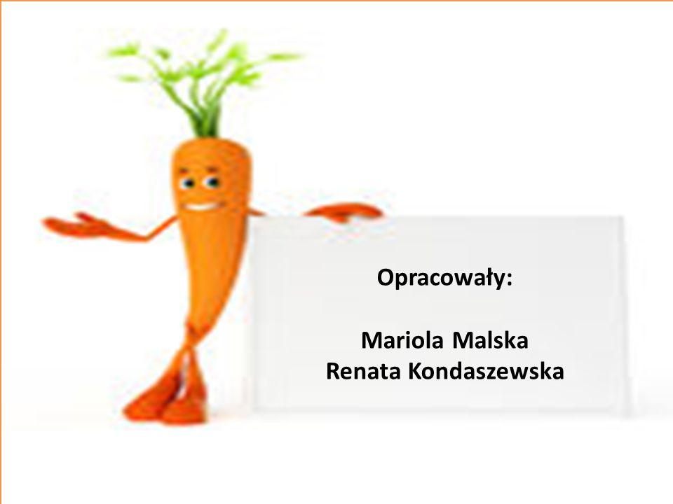 Opracowały: Mariola Malska Renata Kondaszewska