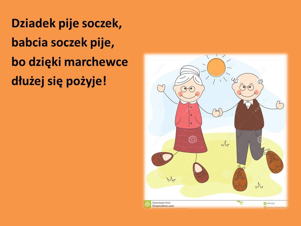 Dziadek pije soczek, babcia soczek pije, bo dzięki marchewce dłużej się pożyje!