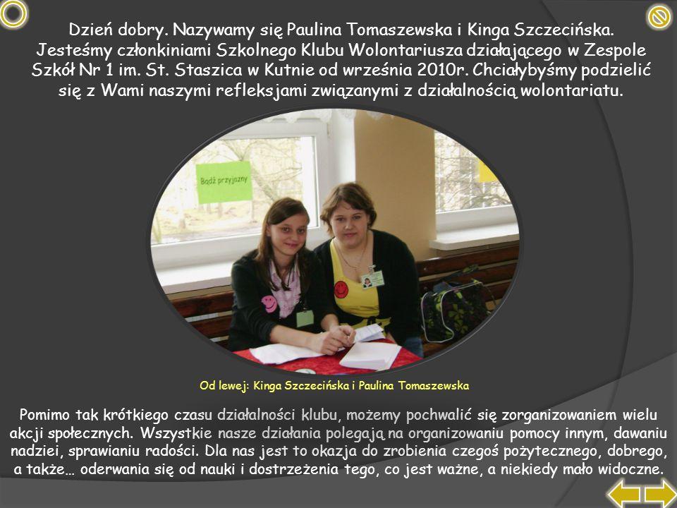 Dzień dobry. Nazywamy się Paulina Tomaszewska i Kinga Szczecińska.