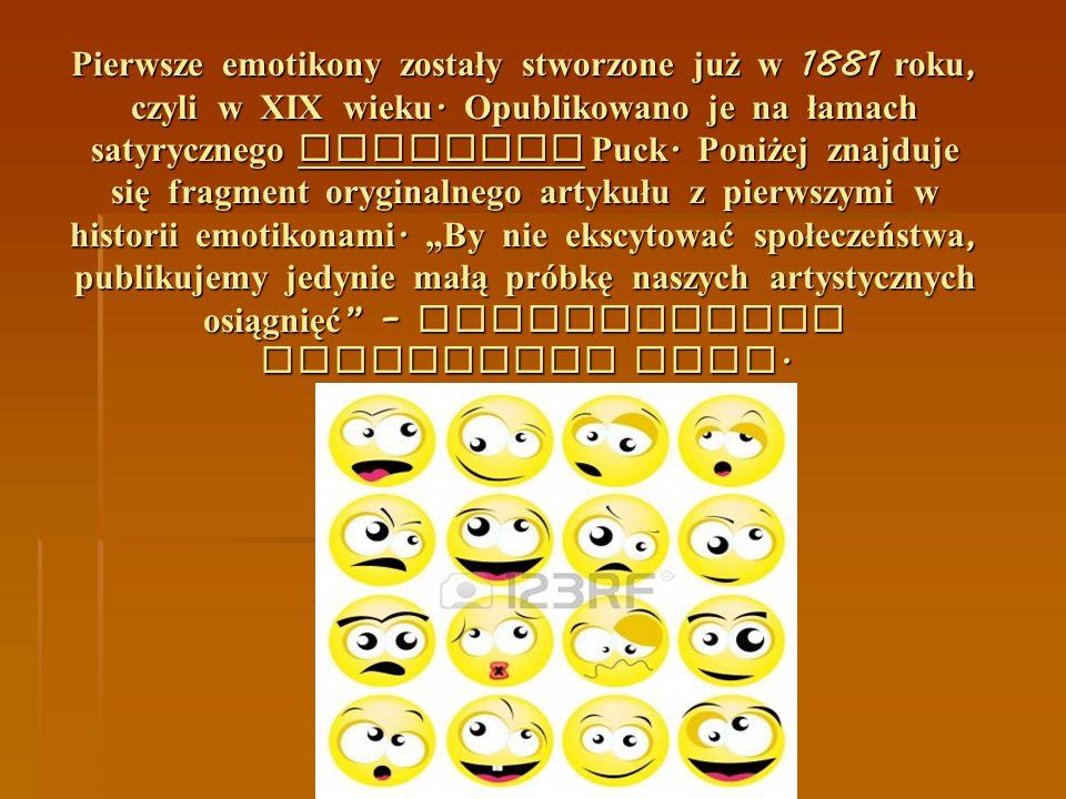 Pierwsze emotikony zostały stworzone już w 1881 roku, czyli w XIX wieku.