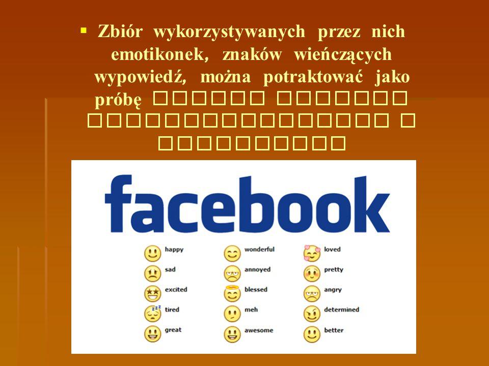 Zbiór wykorzystywanych przez nich emotikonek, znaków wieńczących wypowiedź, można potraktować jako próbę nowego systemu interpunkcyjnego w Internecie