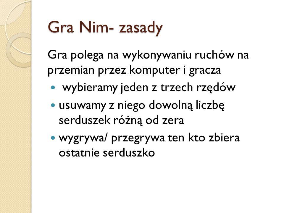 Gra Nim- zasady Gra polega na wykonywaniu ruchów na przemian przez komputer i gracza. wybieramy jeden z trzech rzędów.