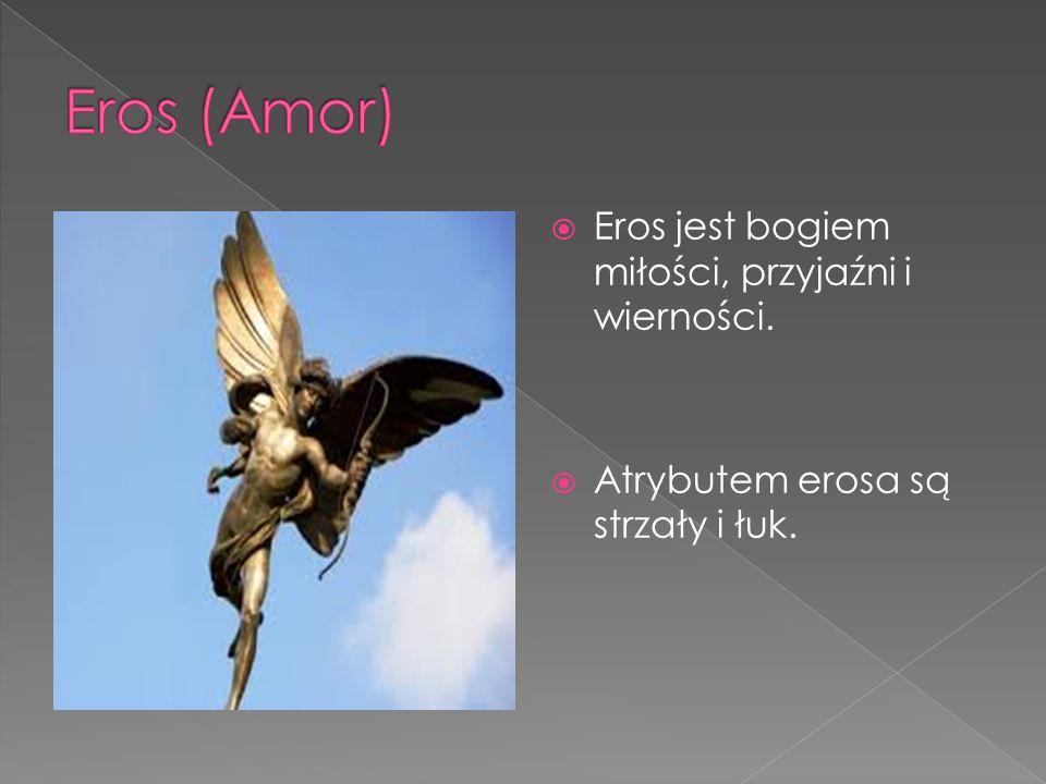 Eros (Amor) Eros jest bogiem miłości, przyjaźni i wierności.