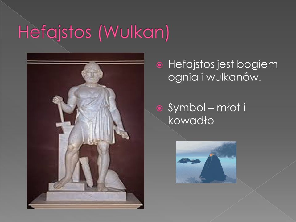 Hefajstos (Wulkan) Hefajstos jest bogiem ognia i wulkanów.