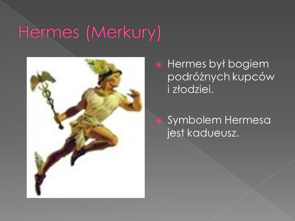 Hermes (Merkury) Hermes był bogiem podróżnych kupców i złodziei.