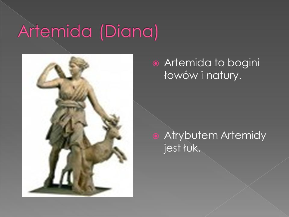 Artemida (Diana) Artemida to bogini łowów i natury.