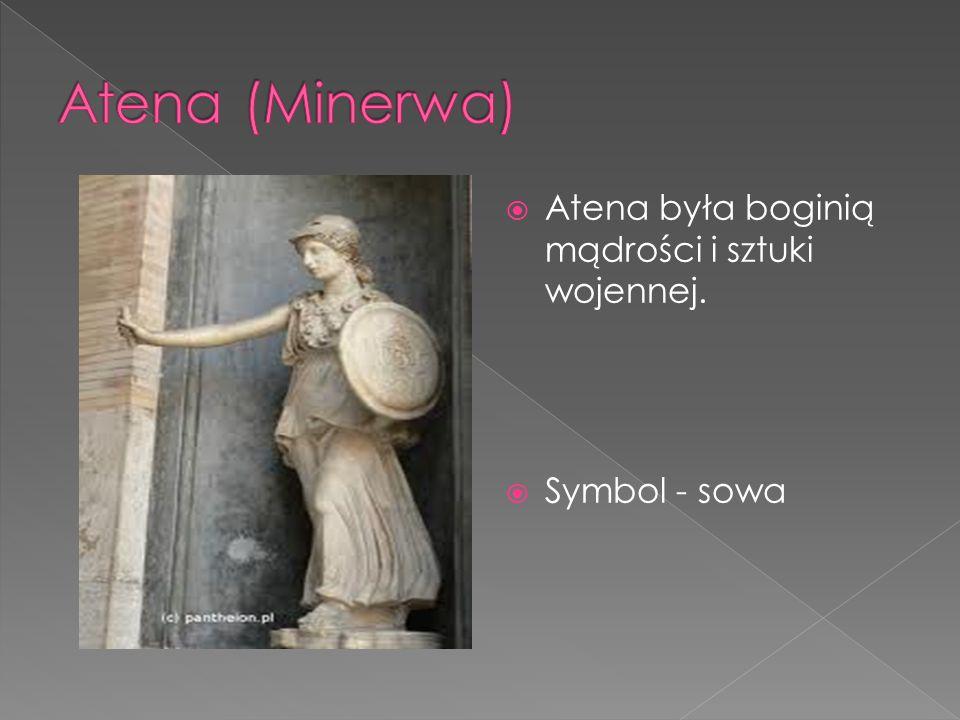Atena (Minerwa) Atena była boginią mądrości i sztuki wojennej.