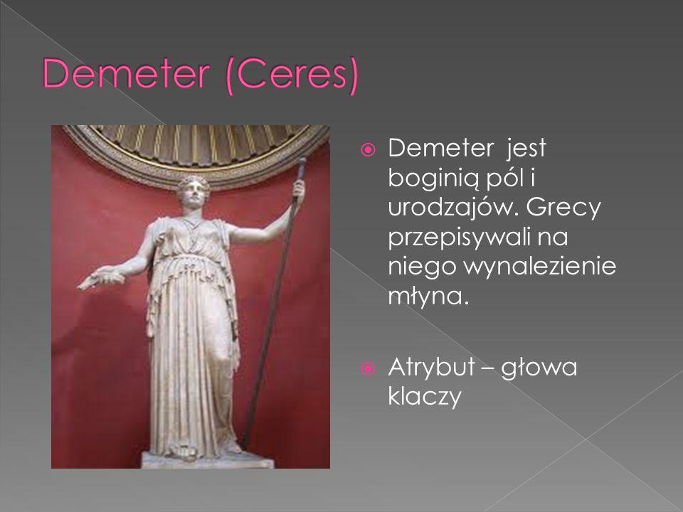Demeter (Ceres) Demeter jest boginią pól i urodzajów. Grecy przepisywali na niego wynalezienie młyna.