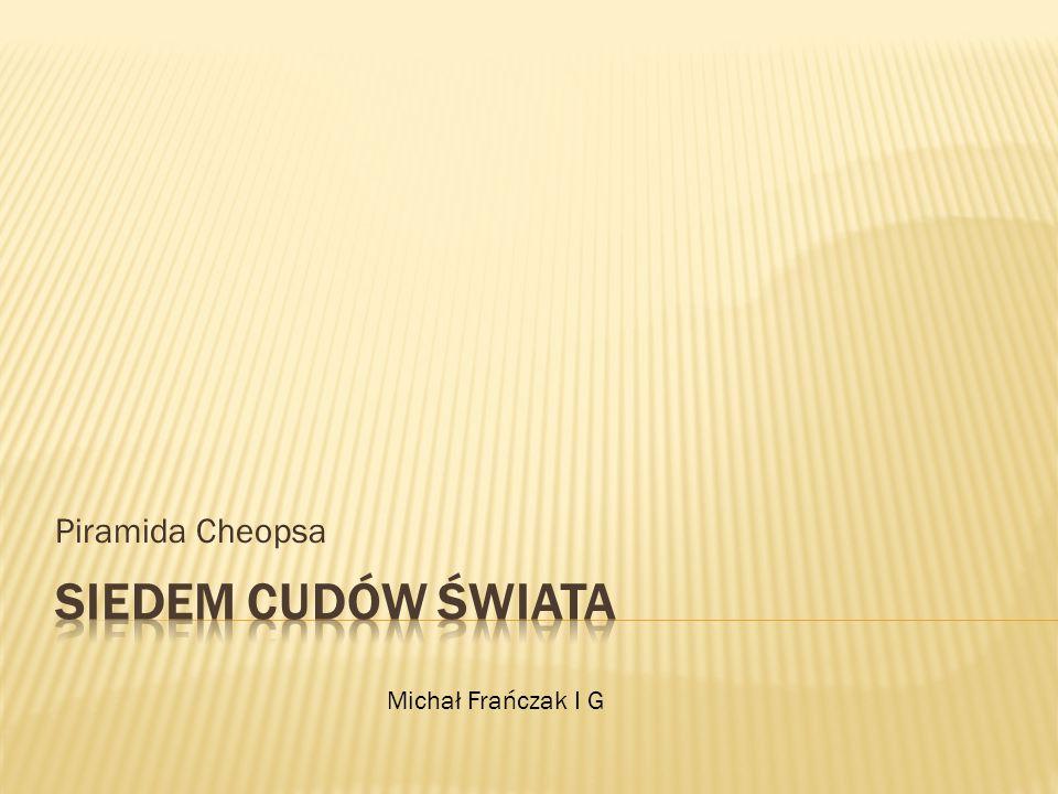 Piramida Cheopsa Siedem Cudów Świata Michał Frańczak I G