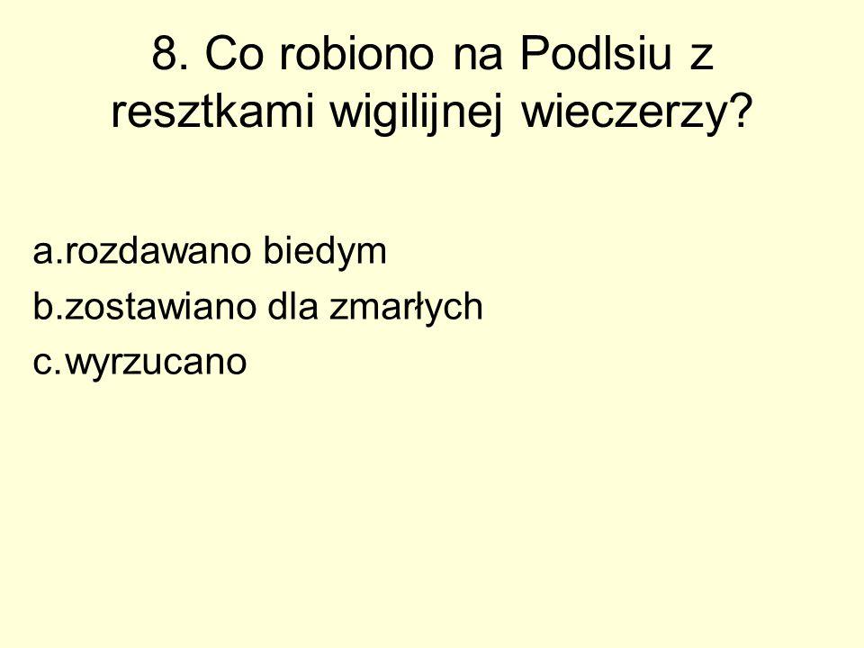 8. Co robiono na Podlsiu z resztkami wigilijnej wieczerzy