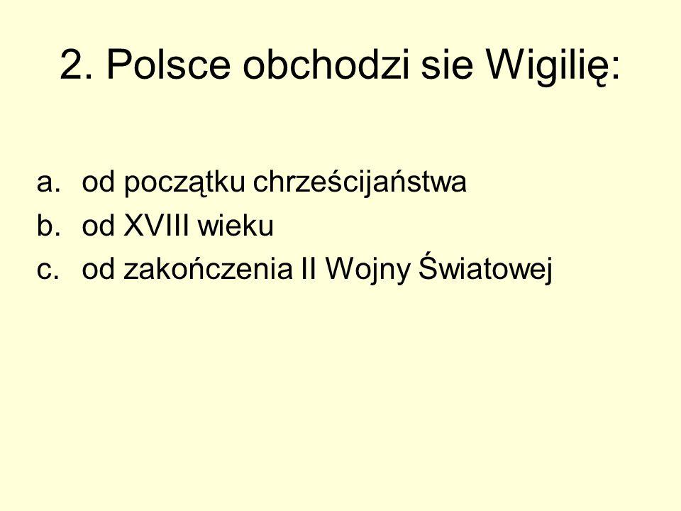 2. Polsce obchodzi sie Wigilię: