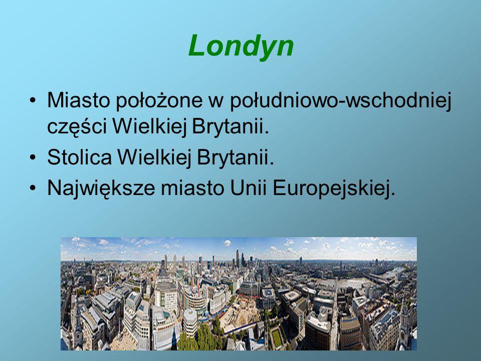 Londyn Miasto położone w południowo-wschodniej części Wielkiej Brytanii. Stolica Wielkiej Brytanii.