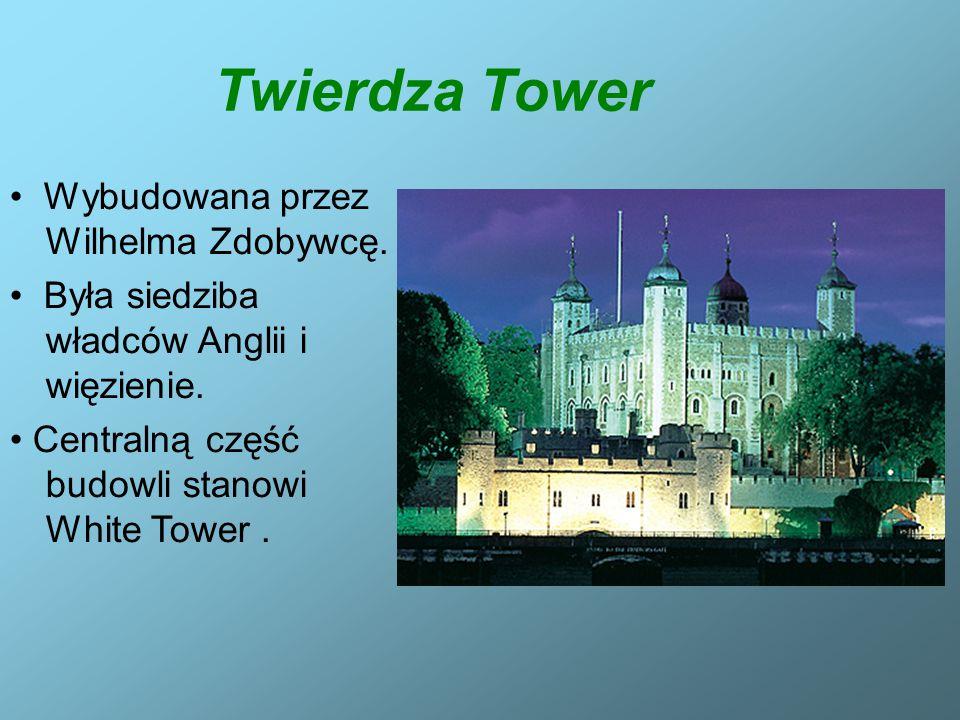 Twierdza Tower • Wybudowana przez Wilhelma Zdobywcę.