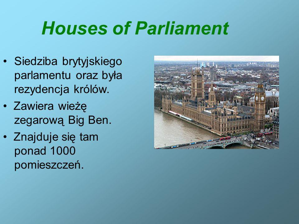 Houses of Parliament Siedziba brytyjskiego parlamentu oraz była rezydencja królów. • Zawiera wieżę zegarową Big Ben.
