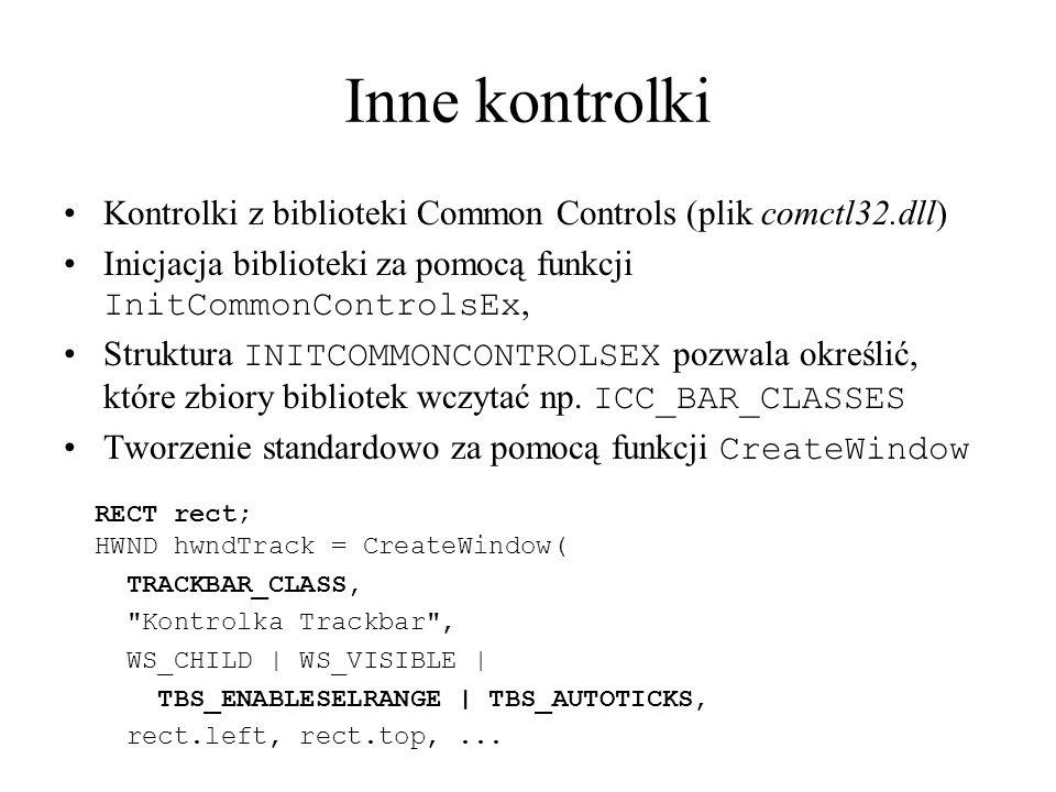 Inne kontrolki Kontrolki z biblioteki Common Controls (plik comctl32.dll) Inicjacja biblioteki za pomocą funkcji InitCommonControlsEx,