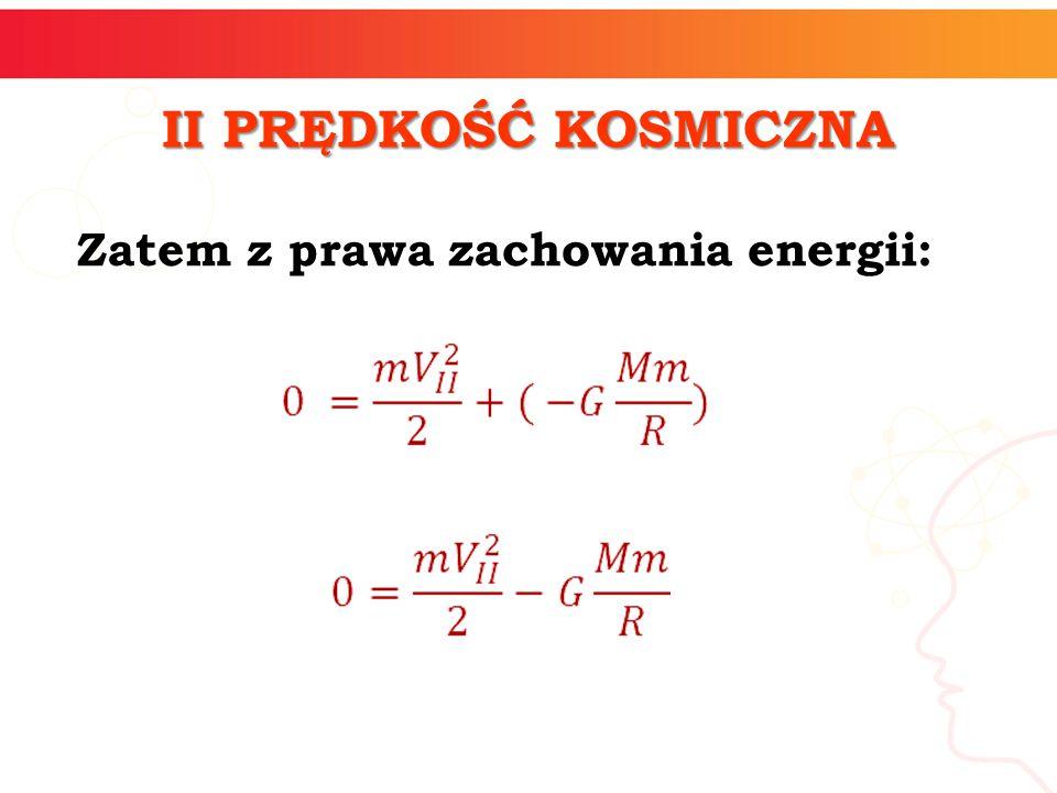 II PRĘDKOŚĆ KOSMICZNA Zatem z prawa zachowania energii: