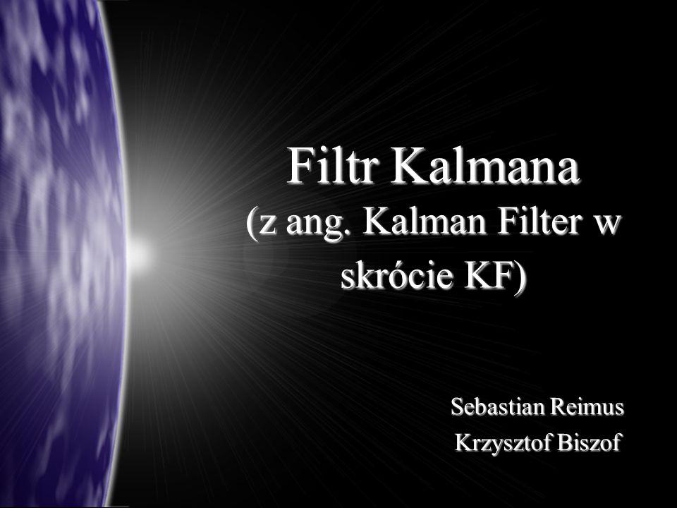 Filtr Kalmana (z ang. Kalman Filter w skrócie KF)