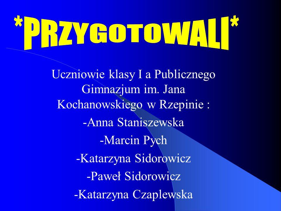 *PRZYGOTOWALI* Uczniowie klasy I a Publicznego Gimnazjum im. Jana Kochanowskiego w Rzepinie : -Anna Staniszewska.