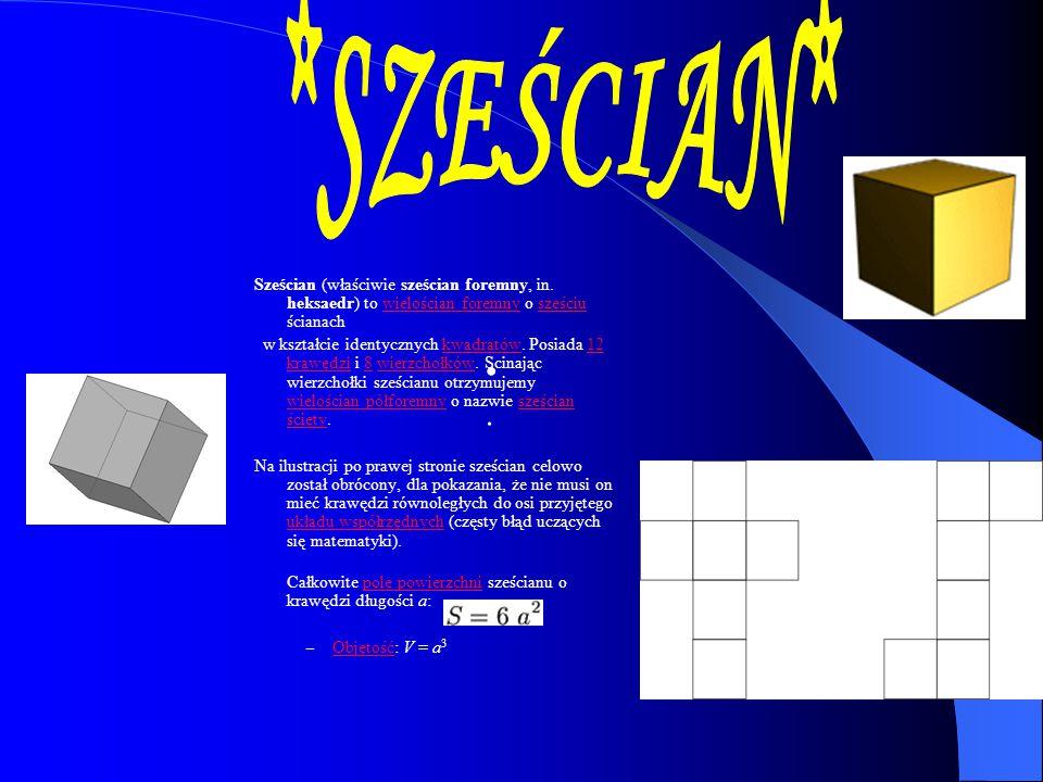 *SZEŚCIAN* Sześcian (właściwie sześcian foremny, in. heksaedr) to wielościan foremny o sześciu ścianach.