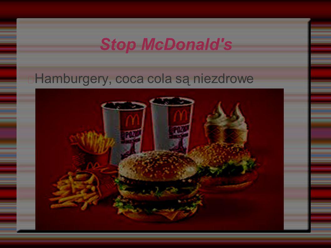 Stop McDonald s Hamburgery, coca cola są niezdrowe