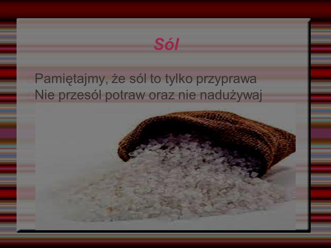 Sól Pamiętajmy, że sól to tylko przyprawa