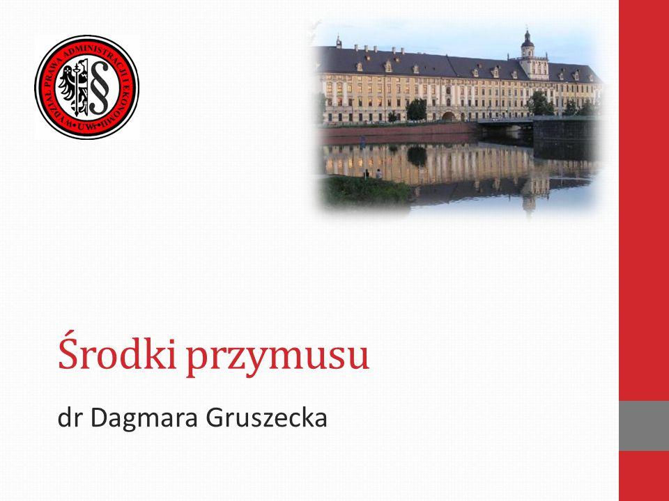 Środki przymusu dr Dagmara Gruszecka