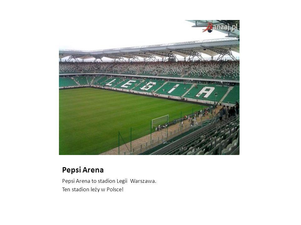 Pepsi Arena Pepsi Arena to stadion Legii Warszawa.
