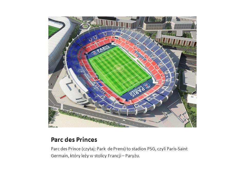 Parc des Princes Parc des Prince (czytaj: Park de Prens) to stadion PSG, czyli Paris-Saint.